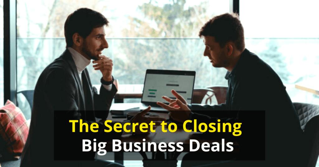 The Secret to closing big business deals