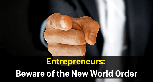 Entrepreneurs Beware of the New World Order