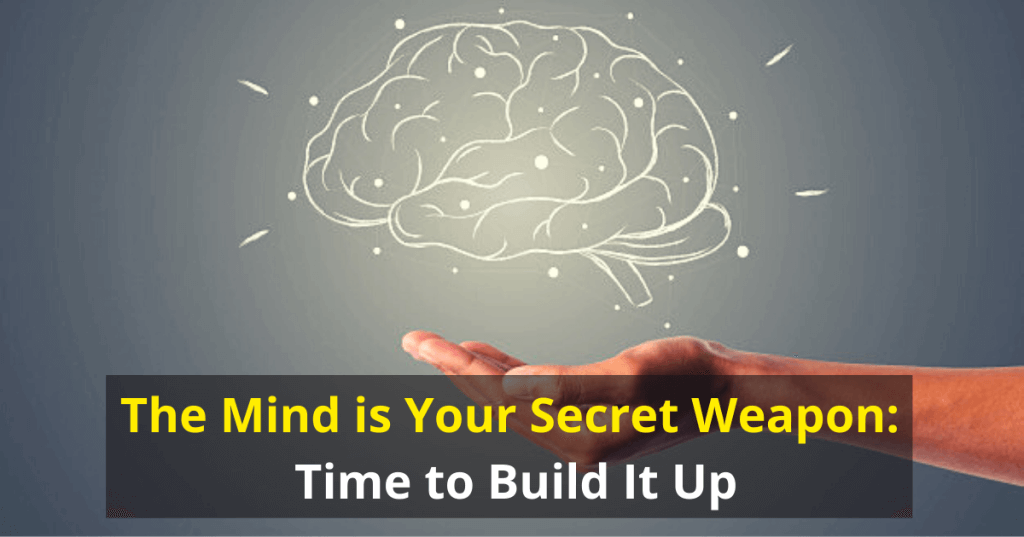 The Mind is Your Secret Weapon Time to Build It Up